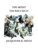 The Artist the Way I See It, Jacqueline Reasor-Smith, 1479770485
