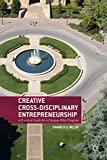 Creative Cross-Disciplinary Entrepreneurship : A Practical Guide for a Campus-Wide Program, Welsh, Dianne H. B., 1137360798