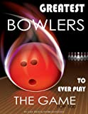 Greatest Bowlers to Ever Play the Game: Top 100, Alex Trost and Vadim Kravetsky, 1490587918
