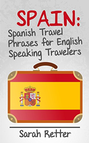 340471b7f9 SPAIN  SPANISH TRAVEL PHRASES for ENGLISH SPEAKING TRAVELERS  The most  useful 1.000 phrases to