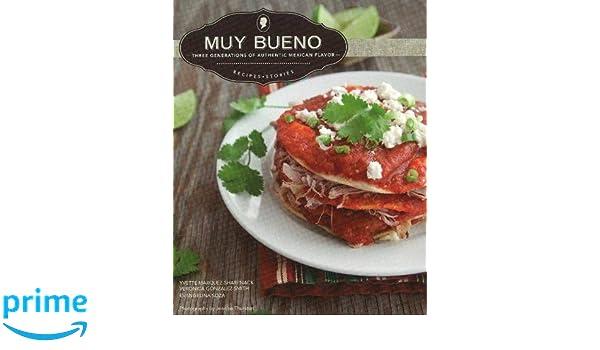 Muy Bueno: Three Generations of Authentic Mexican Flavor: Amazon.es: Yvette Marquez-Sharpnack, Veronica Gonzalez-Smith, Evangelina Soza: Libros en idiomas ...