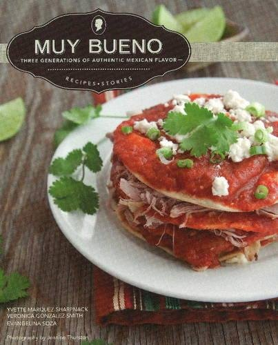 Muy Bueno: Three Generations of Authentic Mexican Flavor (Authentic Red Enchilada Sauce Recipe Rick Bayless)