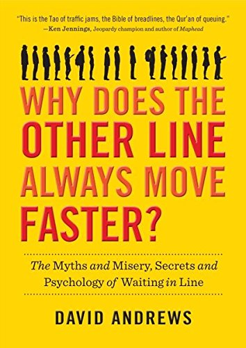 Download Why Does the Other Line Always Move Faster?: The Myths and Misery, Secrets and Psychology of Waiting in Line pdf
