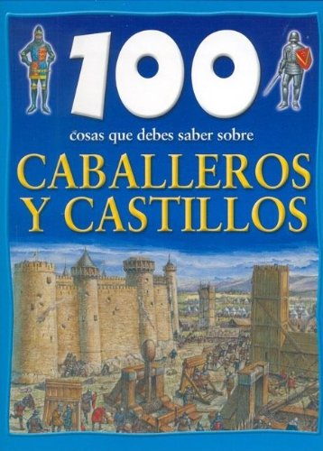 100 cosas que debes saber sobre Caballeros y Castillos /100 things you should know about knights and castles (Spanish Edition) pdf