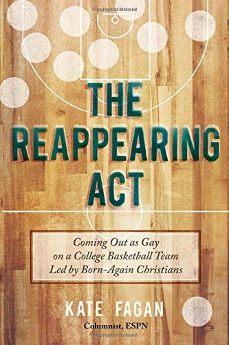 The Reappearing Act: Coming Out as Gay on a College Basketball Team Led by Born-Again Christians by Kate Fagan (2014-05-06)