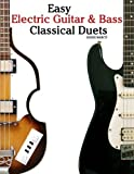 Easy Electric Guitar & Bass Classical Duets: Featuring music of Brahms, Mozart, Beethoven, Tchaikovsky and others. In Standard Notation and Tablature.