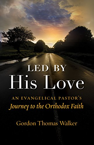 Led by His Love: An Evangelical Pastor's Journey to the Orthodox Faith ()