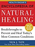 HEALTH RADAR'S ENCYCLOPEDIA OF NATURAL HEALING: Health Breakthroughs to Prevent and Treat Today's Most Common Conditions
