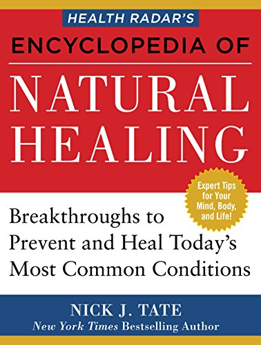 Health Radar S Encyclopedia Of Natural Healing  Health Breakthroughs To Prevent And Treat Todays Most Common Conditions