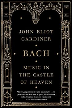 Bach: Music in the Castle of Heaven by [Gardiner, John Eliot]