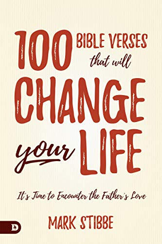 100 Bible Verses That Will Change Your Life: It's Time to Encounter the Father's Love by [Stibbe, Mark]