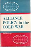 Alliance Policy in the Cold War, Wolfers, Arnold, 0801806879