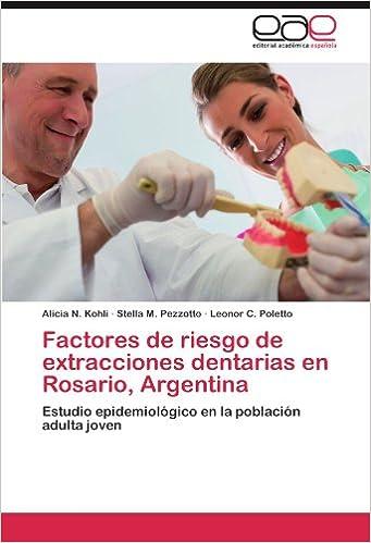 Factores de riesgo de extracciones dentarias en Rosario, Argentina: Estudio epidemiológico en la población adulta joven (Spanish Edition): Alicia N. Kohli, ...