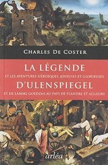 La légende et les aventures héroïques, joyeuses et glorieuses d'Ulenspiegel et de Lamme Goedzak au pays de Flandre et ailleurs par Coster