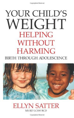 By Ellyn Satter - Your Child's Weight: Helping Without Harming (7/16/05)