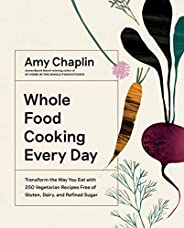 Whole Food Cooking Every Day: Transform the Way You Eat with 250 Vegetarian Recipes Free of Gluten, Dairy, and