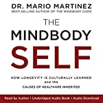 The MindBody Self: How Longevity Is Culturally Learned and the Causes of Health Are Inherited | Mario Martinez