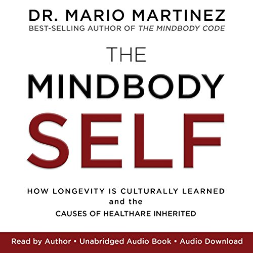 The Mindbody Self How Longevity Is Culturally Learned And The Causes Of Health Are Inherited Epub