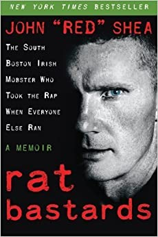 Book Rat Bastards: The South Boston Irish Mobster Who Took the Rap When Everyone Else Ran by John