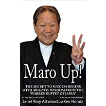 "Maro Up: The Secret to Success Begins with Arigato: Wisdom from the ""Warren Buffet of Japan"""