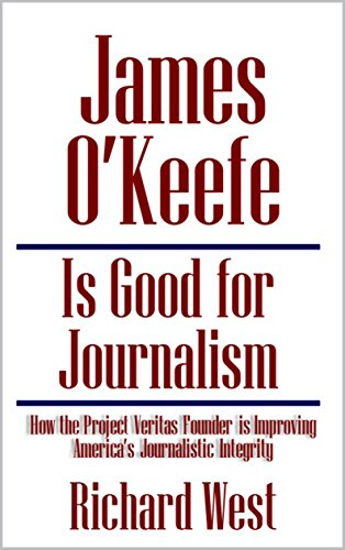 James O'Keefe is Good for Journalism: How the Project Veritas Founder is Improving America's Journalistic Integrity [Article]