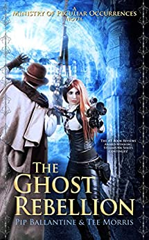 The Ghost Rebellion (Ministry of Peculiar Occurrences Book 5) by [Ballantine, Pip, Morris, Tee, Ballantine, Philippa]