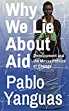 Book Cover for Why We Lie about Aid: Development and the Messy Politics of Change