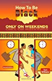 How to Be Black Only on Weekends, Tom Williams, 0965073416