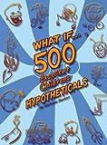 What If...500 Excellent Children's Hypotheticals