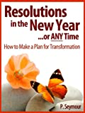 Resolutions in the New Year...or Any Time: How to Make a Plan for Transformation