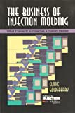 The Business of Injection Molding, Clare Goldsberry, 0964257092