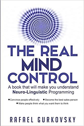 The Real Mind Control: A book that will make you understand Neuro-Linguistic Programming by Rafael Gurkovsky (2015-11-26)