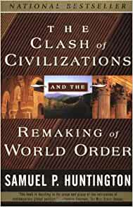 a critique of the clash of civilizations and the remaking of world order a book by samuel p huntingt Review of the clash of civilizations and the remaking of world order by samuel p huntington in a modern context comes from the book by samuel huntington.