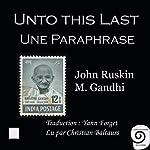 Unto this last: Une paraphrase | Mohandas Karamchand Gandhi,John Ruskin