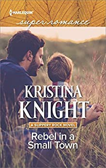 Rebel in a Small Town (A Slippery Rock Novel) by [Knight, Kristina]