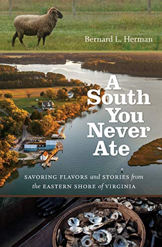 A South You Never Ate: Savoring Flavors and Stories from the Eastern Shore of Virginia by Bernard L. Herman