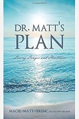 Dr. Matt's Plan: Living Longer and Healthier Paperback