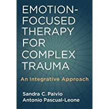Emotion-Focused Therapy For Complex Trauma: An Integrative Approach