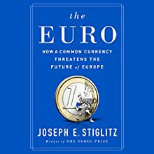 The Euro: How a Common Currency Threatens the Future of Europe Audiobook by Joseph E. Stiglitz Narrated by Alex Hyde White