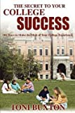 Toni Buxton: The Secret to Your College Success : 101 Ways to Make the Most of Your College Experience (Paperback); 2002 Edition