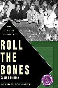 Roll the Bones: The History of Gambling (Casino Edition) by David G. Schwartz (2013-01-09)