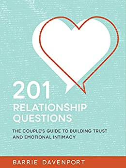 201 Relationship Questions: The Couple's Guide to Building Trust and Emotional Intimacy by [Davenport, Barrie]
