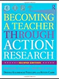 Becoming a Teacher Through Action Research, Donna Kalmbach Phillips and Kevin M. Carr, 0415801052