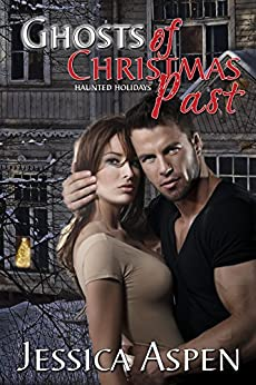 Ghosts of Christmas Past: A Gothic Holiday Romance (Haunted Holidays Book 1) by [Aspen, Jessica]
