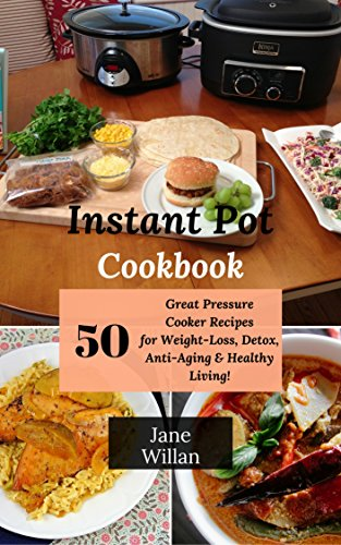 Instant Pot Cookbook: 50 Great Pressure Cooker Recipes for Weight-Loss, Detox, Anti-Aging & Healthy Living! by [ Willan,  Jane ]