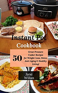 Instant Pot Cookbook: 50 Great Pressure Cooker Recipes for Weight-Loss, Detox, Anti-Aging & Healthy Living!