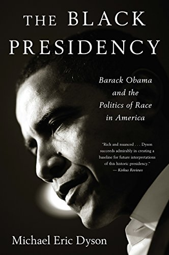 The Black Presidency: Barack Obama and the Politics of Race in America cover