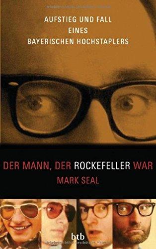 Der Mann, der Rockefeller war: Aufstieg und Fall eines bayerischen Hochstaplers