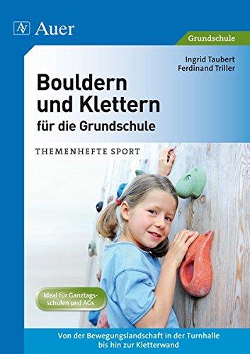 Bouldern und Klettern für die Grundschule: Von der Bewegungslandschaft in der Turnhalle bis zur Kletterwand (1. bis 4. Klasse) (Themenhefte Sport Grundschule)