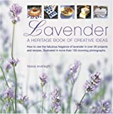 Lavender: How to use the fabulous fragrance of lavender in over 20 exquisite projects and recipes, illustrated in more than 130 stunning photographs